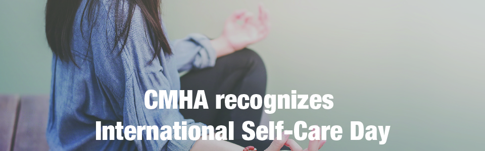 CMHA recognizes International Self-Care Day